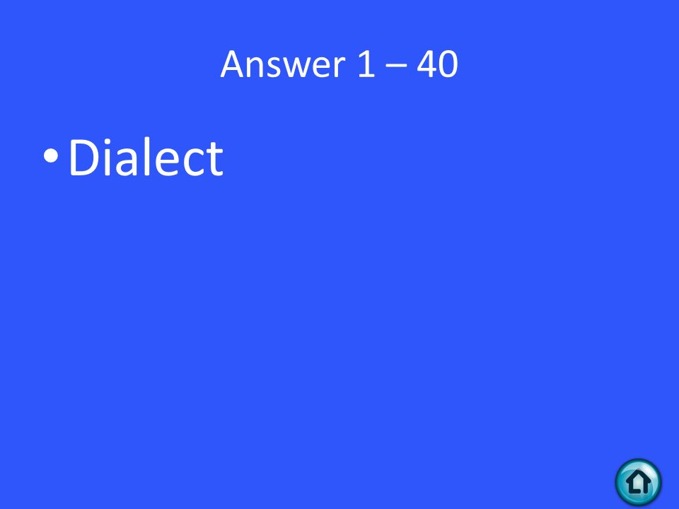 Answer 1 – 40 Dialect