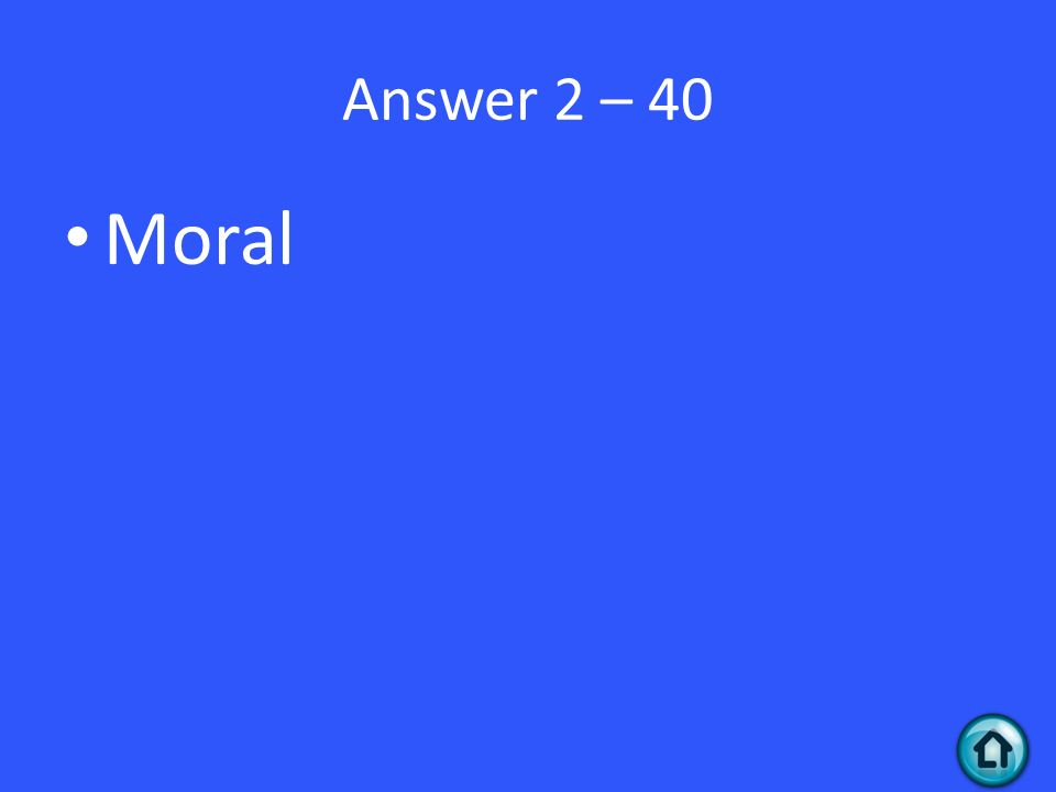 Answer 2 – 40 Moral
