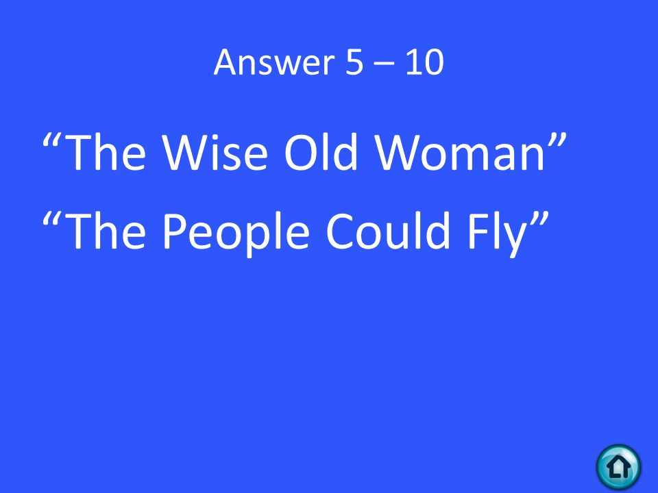 Answer 5 – 10 The Wise Old Woman The People Could Fly