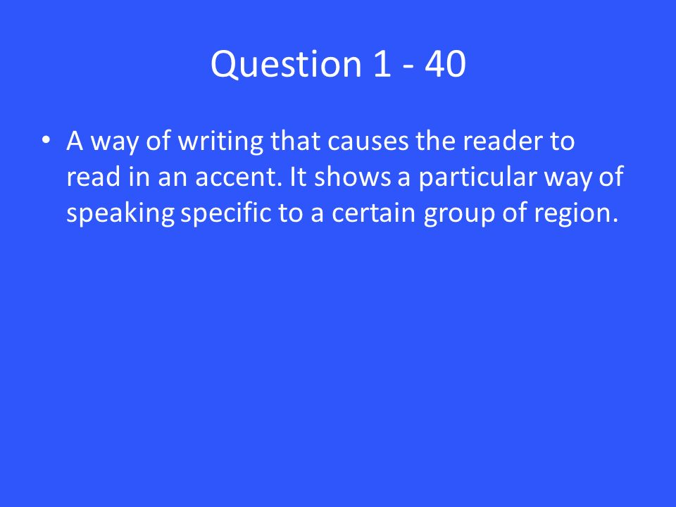 Question 1 - 40 A way of writing that causes the reader to read in an accent.