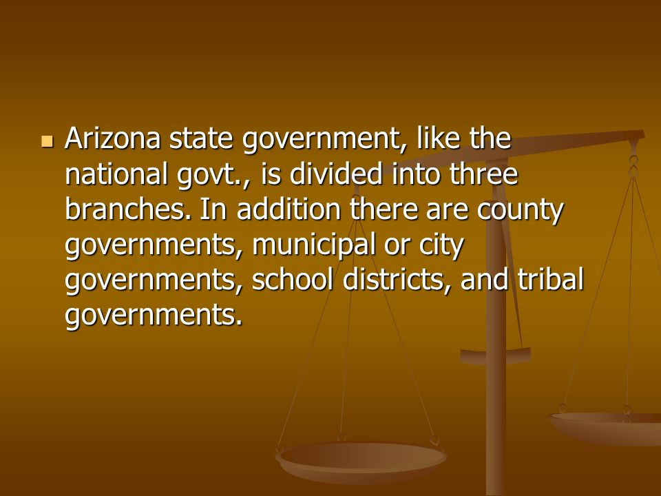 Arizona state government, like the national govt., is divided into three branches.