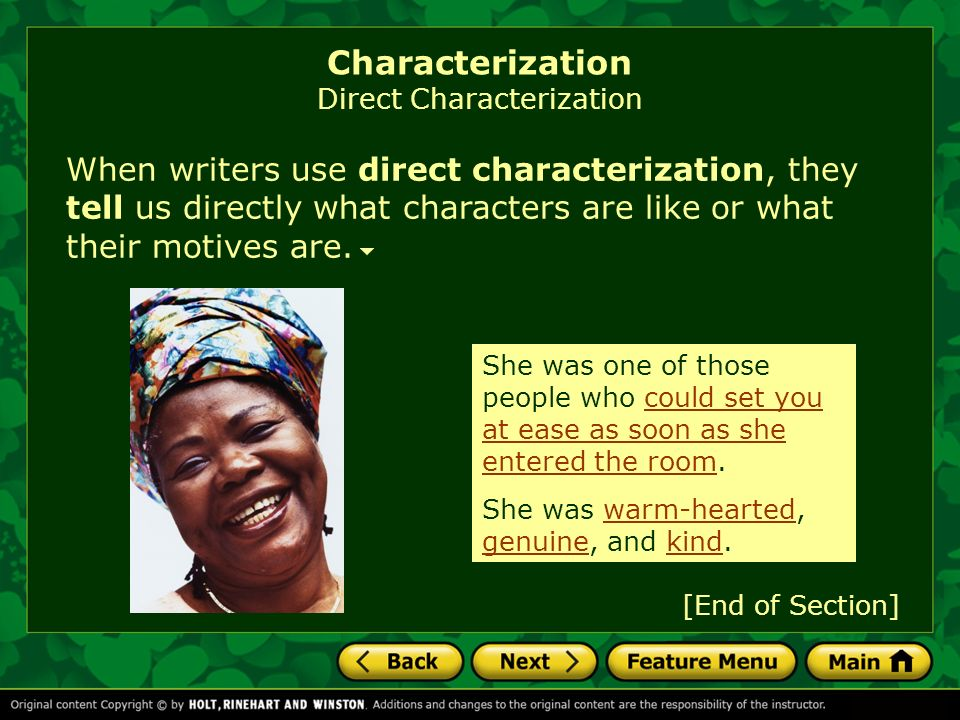 When writers use direct characterization, they tell us directly what characters are like or what their motives are.