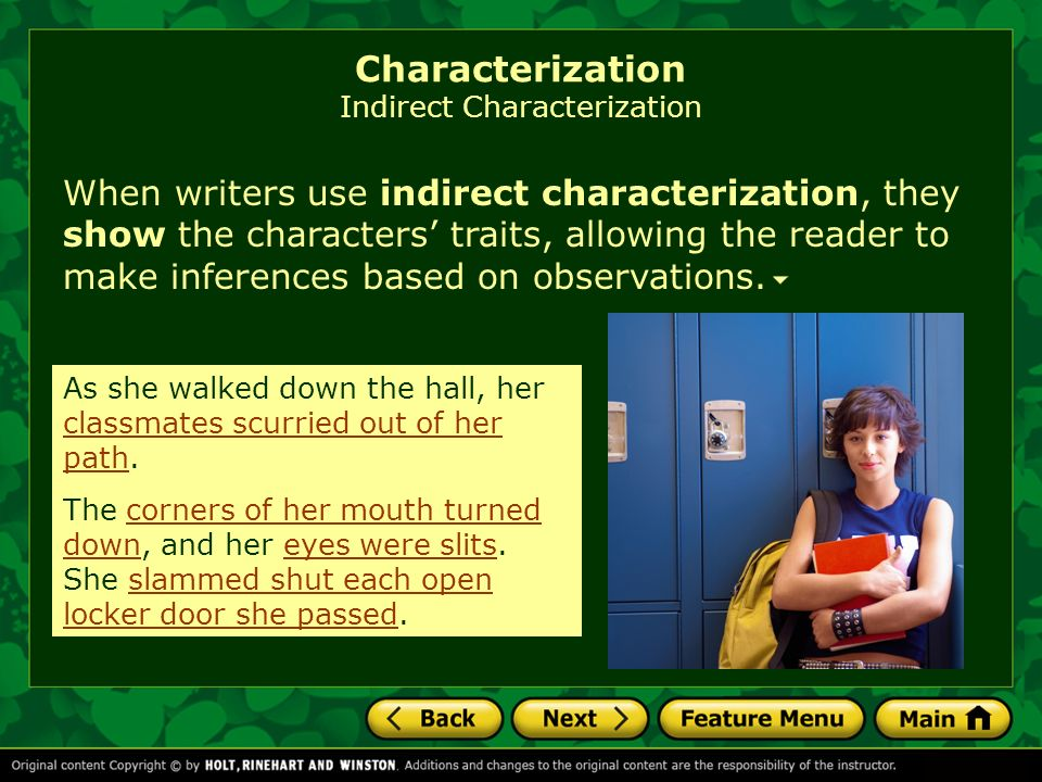 Characterization Indirect Characterization When writers use indirect characterization, they show the characters traits, allowing the reader to make inferences based on observations.