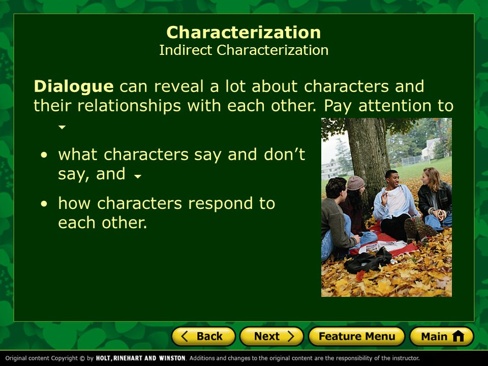 what characters say and dont say, and Dialogue can reveal a lot about characters and their relationships with each other.