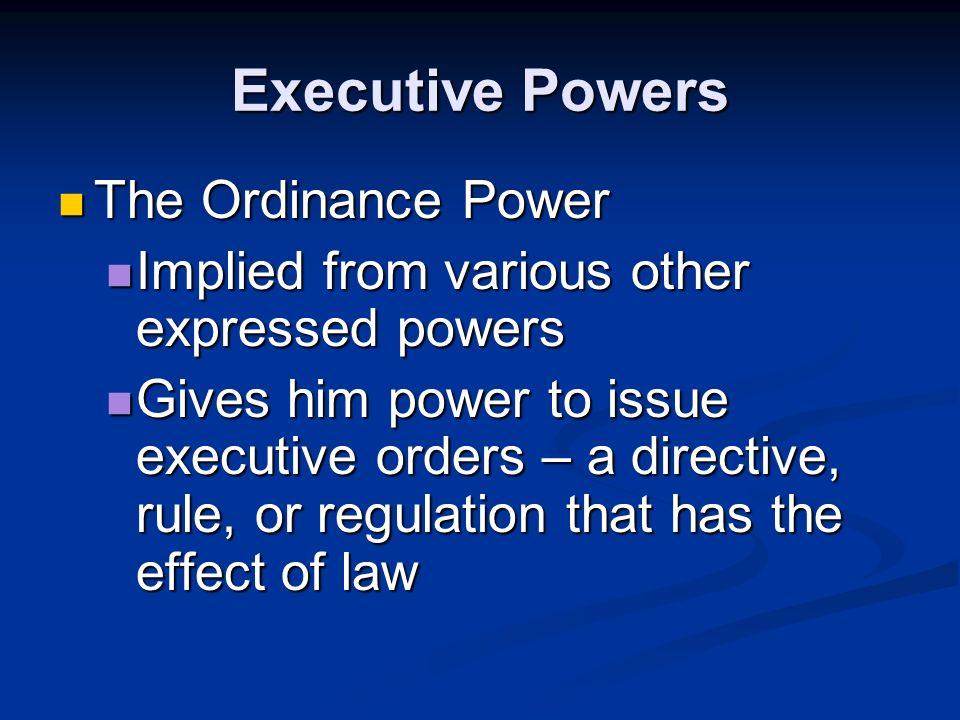 Executive Powers Power to Execute the Law Power to Execute the Law Expressed in the Oath of Office, also at the end of Article II Expressed in the Oath of Office, also at the end of Article II Gives him power over all federal laws passed by Congress Gives him power over all federal laws passed by Congress