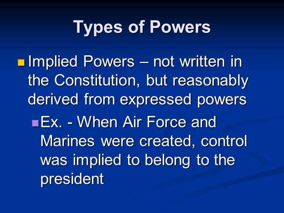 Types of Powers Expressed Powers – clearly written, spelled out in black and white in the Constitution Expressed Powers – clearly written, spelled out in black and white in the Constitution Ex.