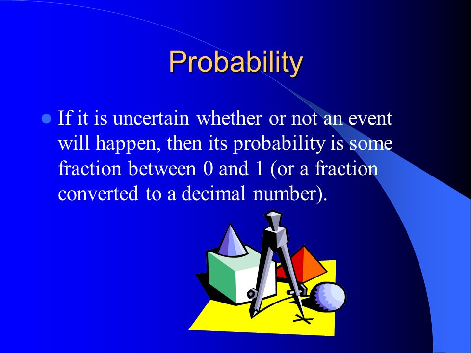 Probability Probability is a measure of how likely it is for an event to happen.