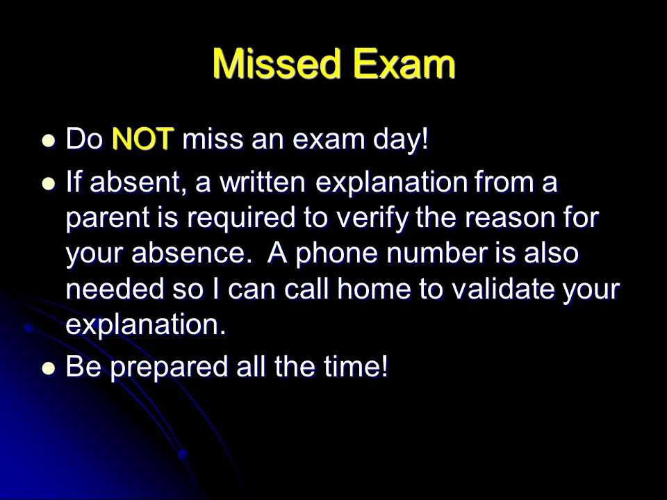 Missed Exam Do NOT miss an exam day. Do NOT miss an exam day.