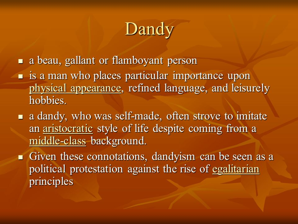 Dandy a beau, gallant or flamboyant person a beau, gallant or flamboyant person is a man who places particular importance upon physical appearance, refined language, and leisurely hobbies.