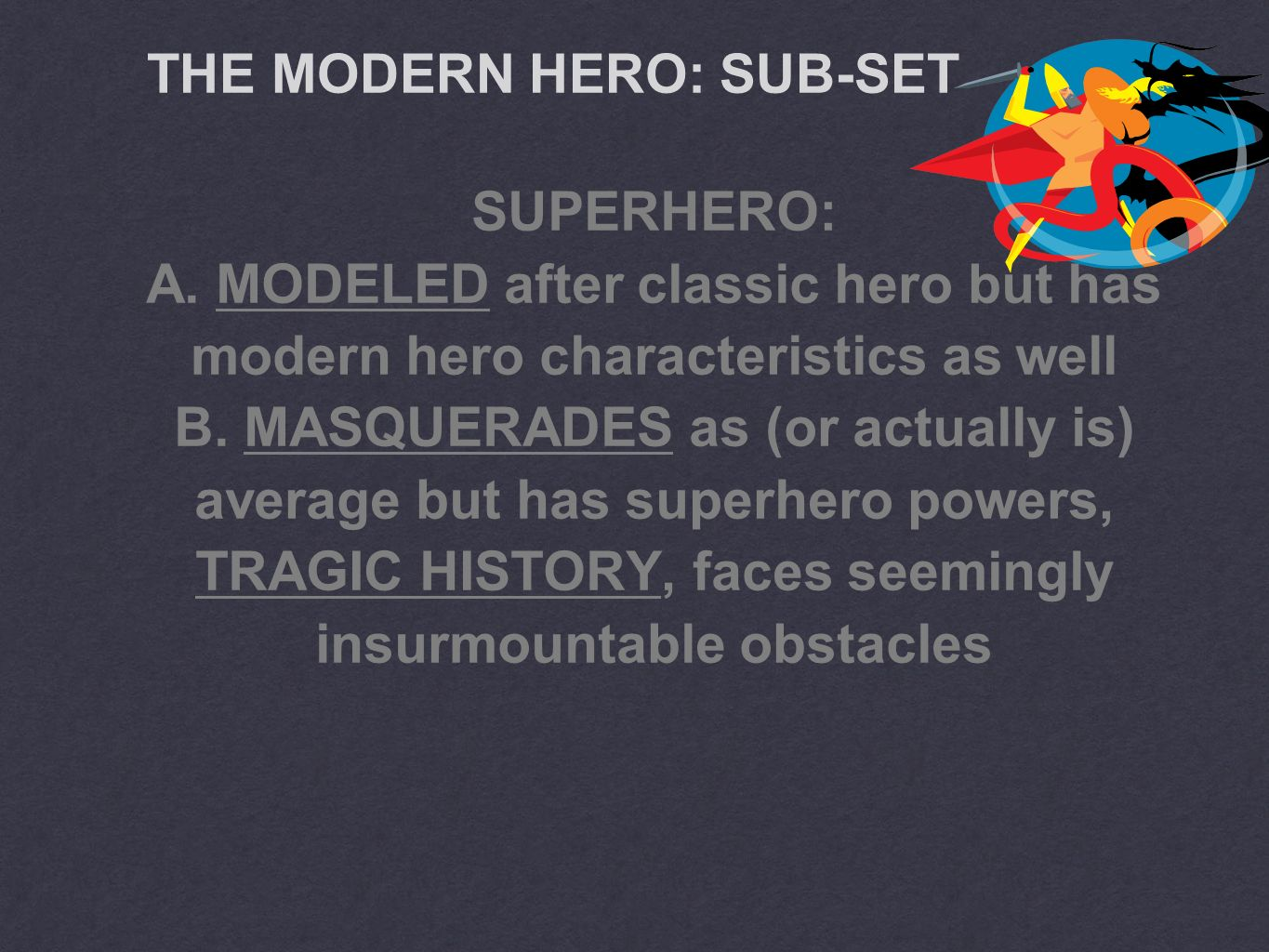 THE MODERN HERO MODERN HERO: a COMMON MAN isnt thought of as FLAWED didnt ASK to be a hero RIGHT PLACE at the right time makes a SACRIFICE because it is the right thing to do or for honor