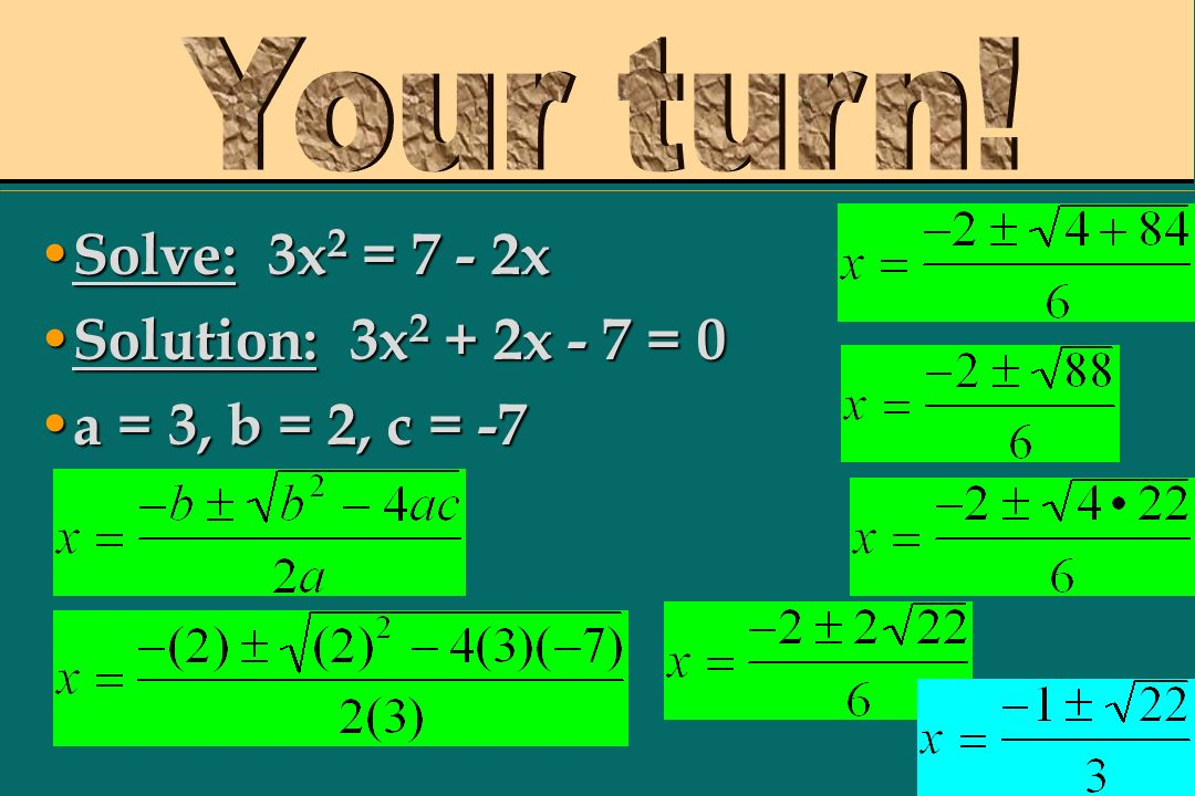 Remember: All the terms must be on one side BEFORE you use the quadratic formula.