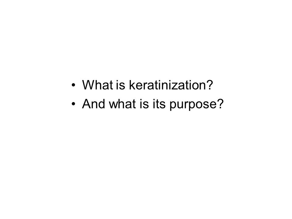 What is keratinization And what is its purpose