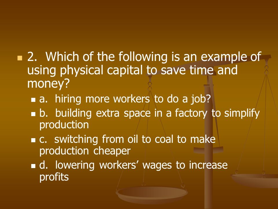 CFU… 1. Which of the following are factors of production.