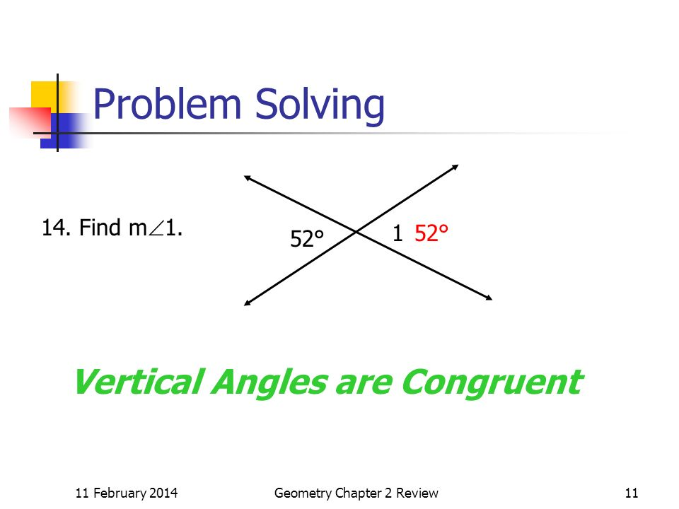 11 February 2014Geometry Chapter 2 Review11 Problem Solving 52° 1 14.