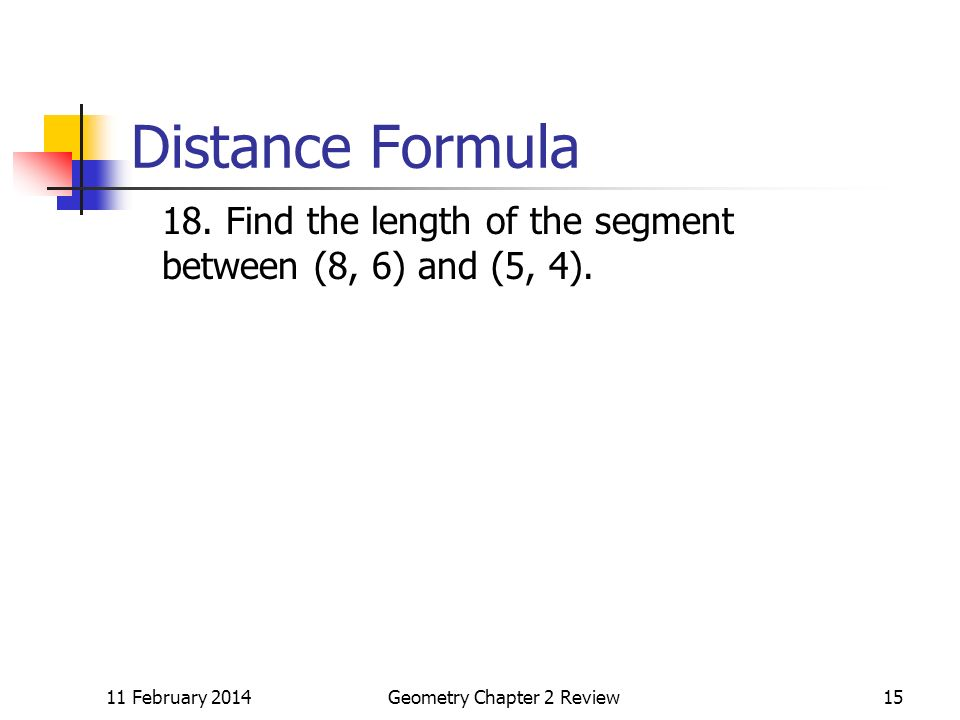 11 February 2014Geometry Chapter 2 Review15 Distance Formula 18.