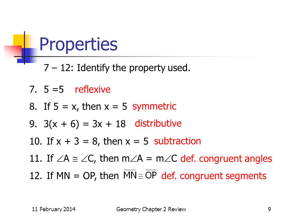 11 February 2014Geometry Chapter 2 Review9 Properties 7 – 12: Identify the property used.