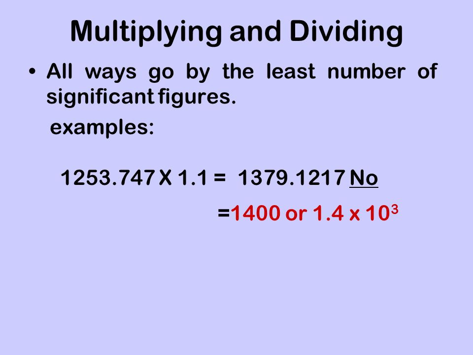 Multiplying and Dividing All ways go by the least number of significant figures.