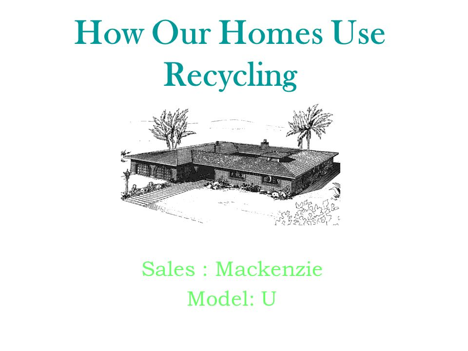 How Our Homes Use Recycling Sales : Mackenzie Model: U