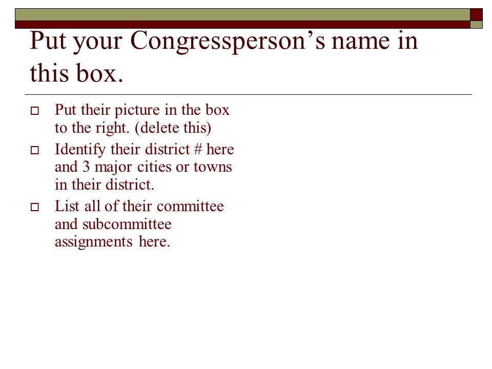 Put your Congresspersons name in this box. Put their picture in the box to the right.