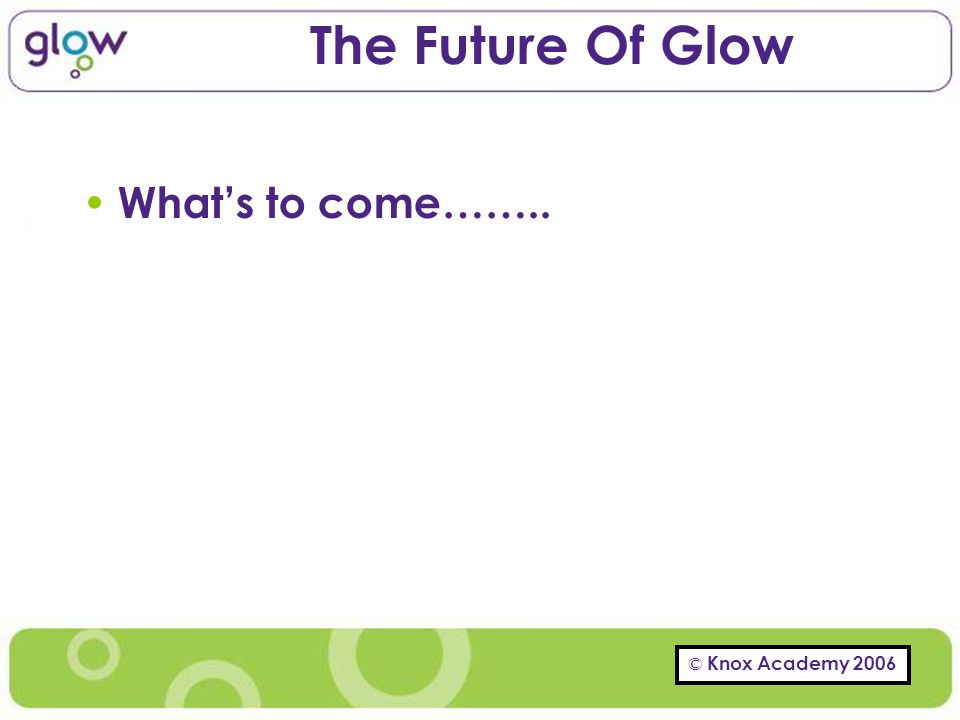 The Future Of Glow Whats to come……..