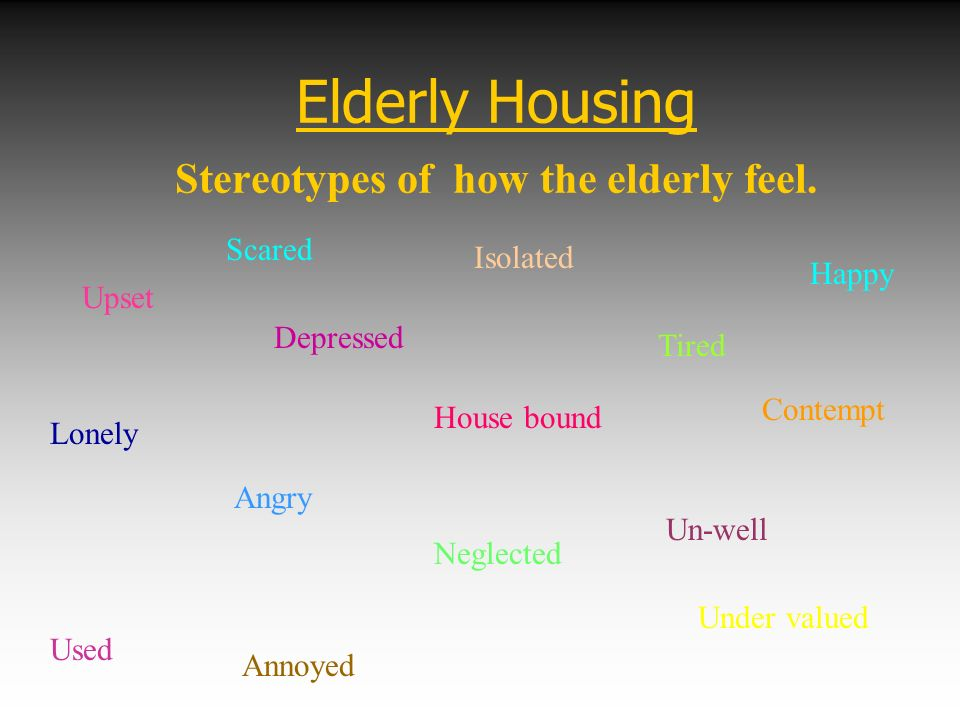 Elderly Housing Stereotypes of how the elderly feel.
