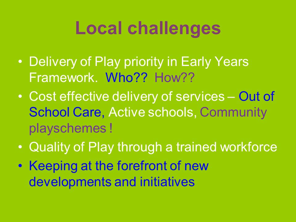 Local challenges Delivery of Play priority in Early Years Framework.