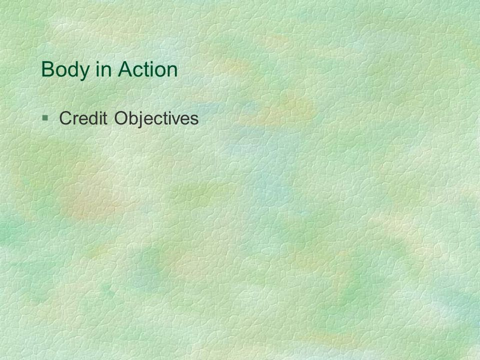 Body in Action §Credit Objectives