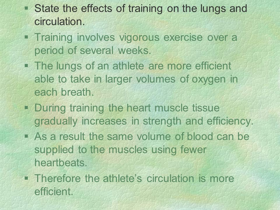 §State the effects of training on the lungs and circulation.