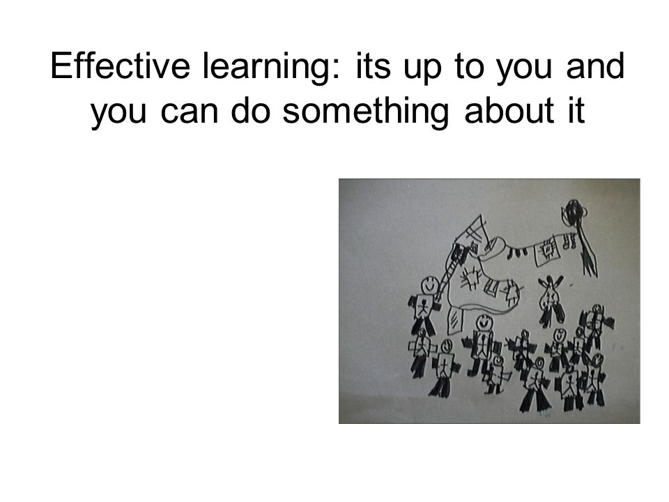 Effective learning: its up to you and you can do something about it