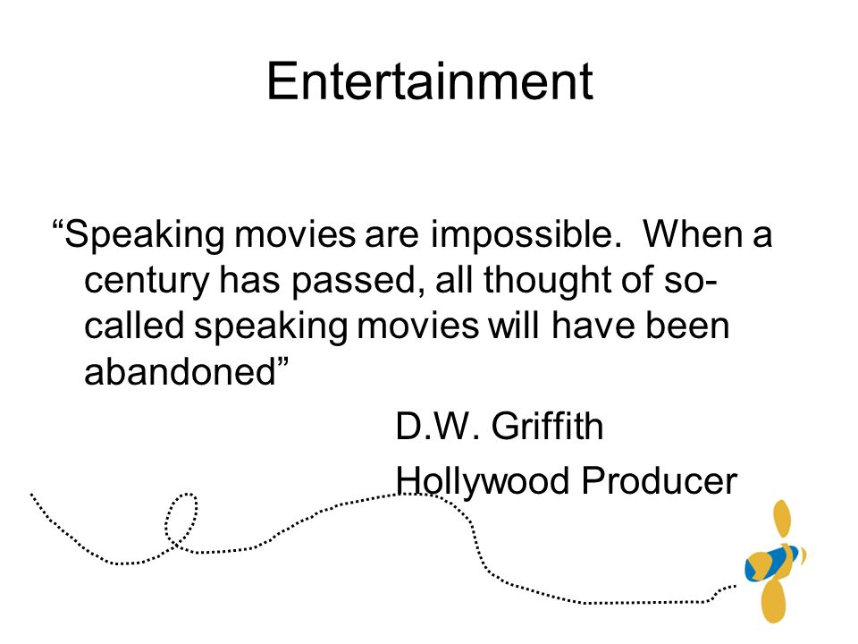 Entertainment Speaking movies are impossible.
