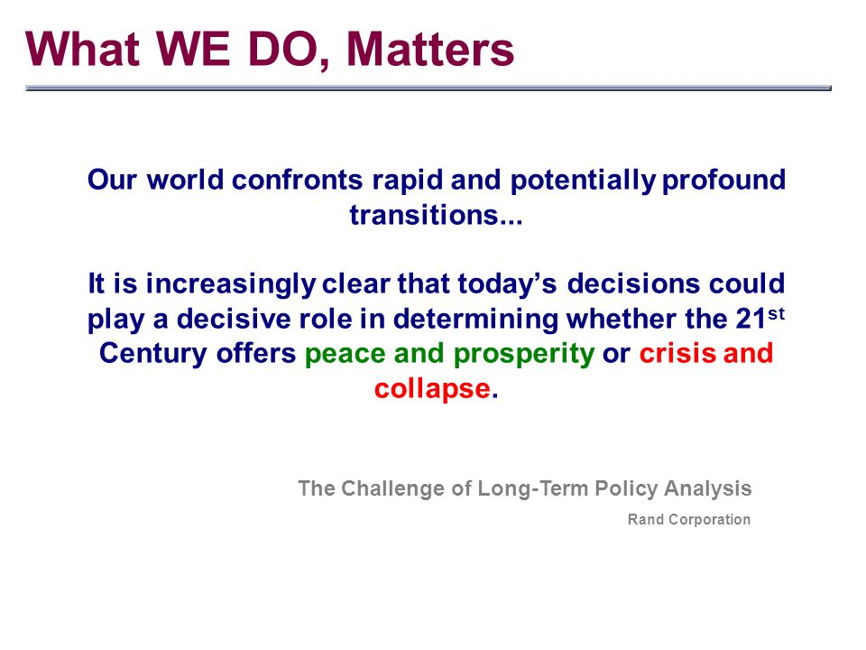 What WE DO, Matters Our world confronts rapid and potentially profound transitions...