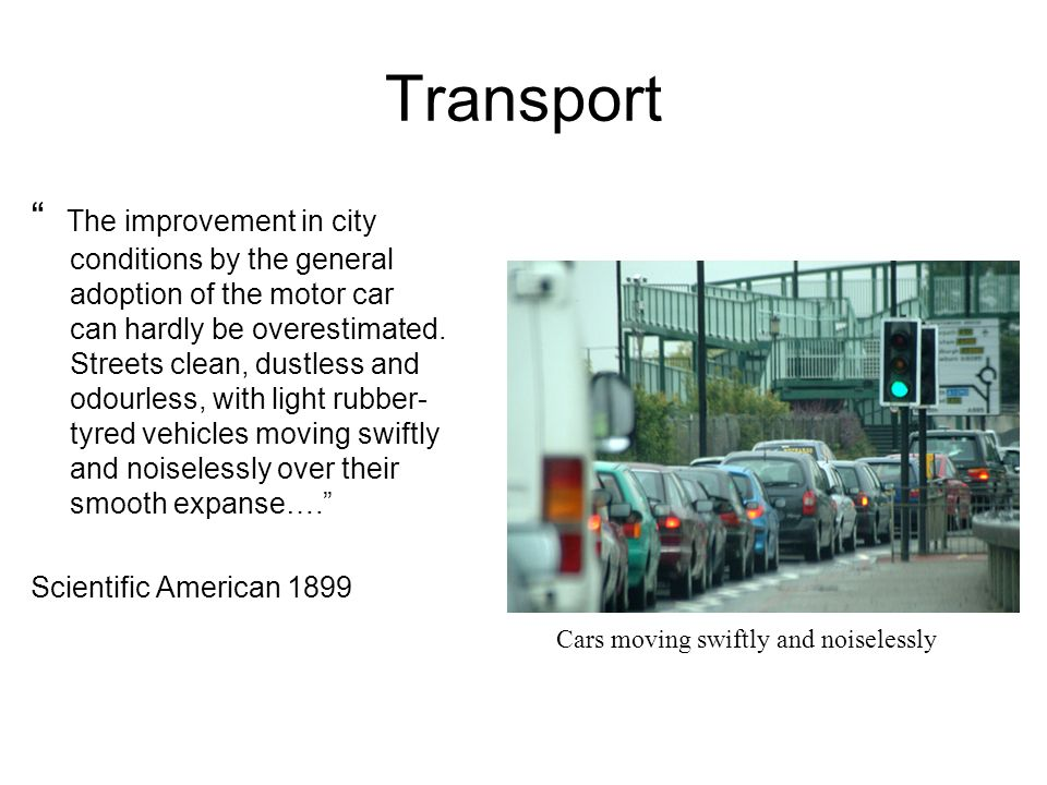 Transport The improvement in city conditions by the general adoption of the motor car can hardly be overestimated.