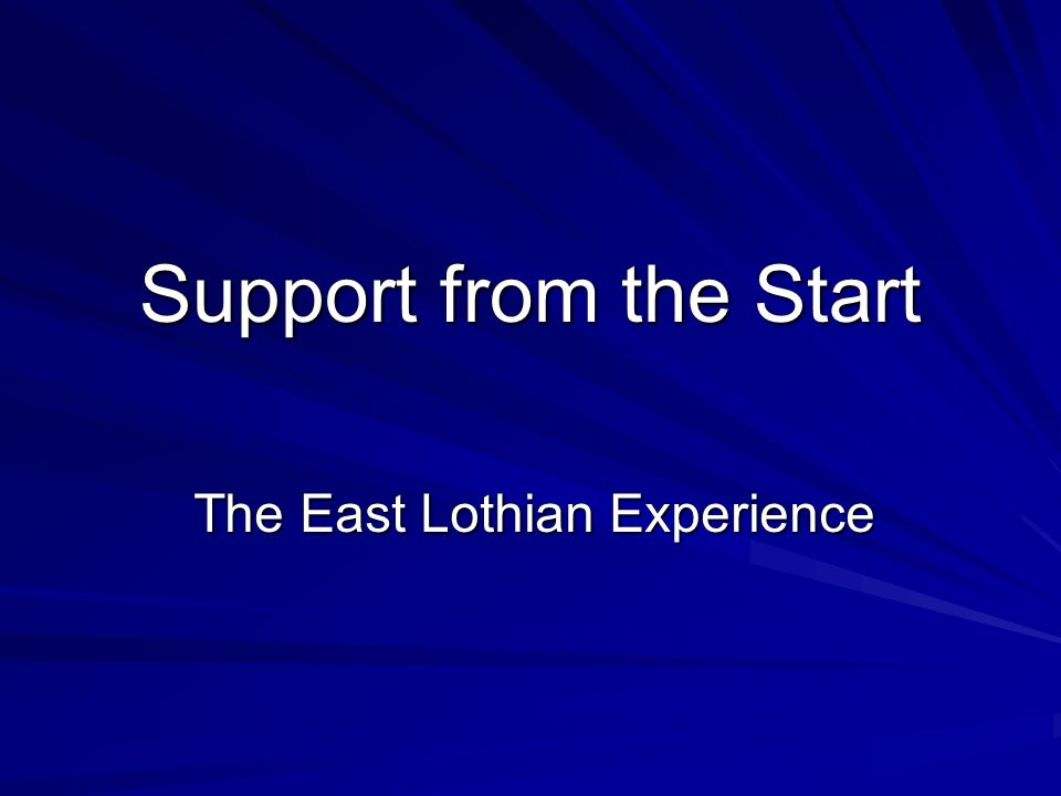The East Lothian Experience Support from the Start