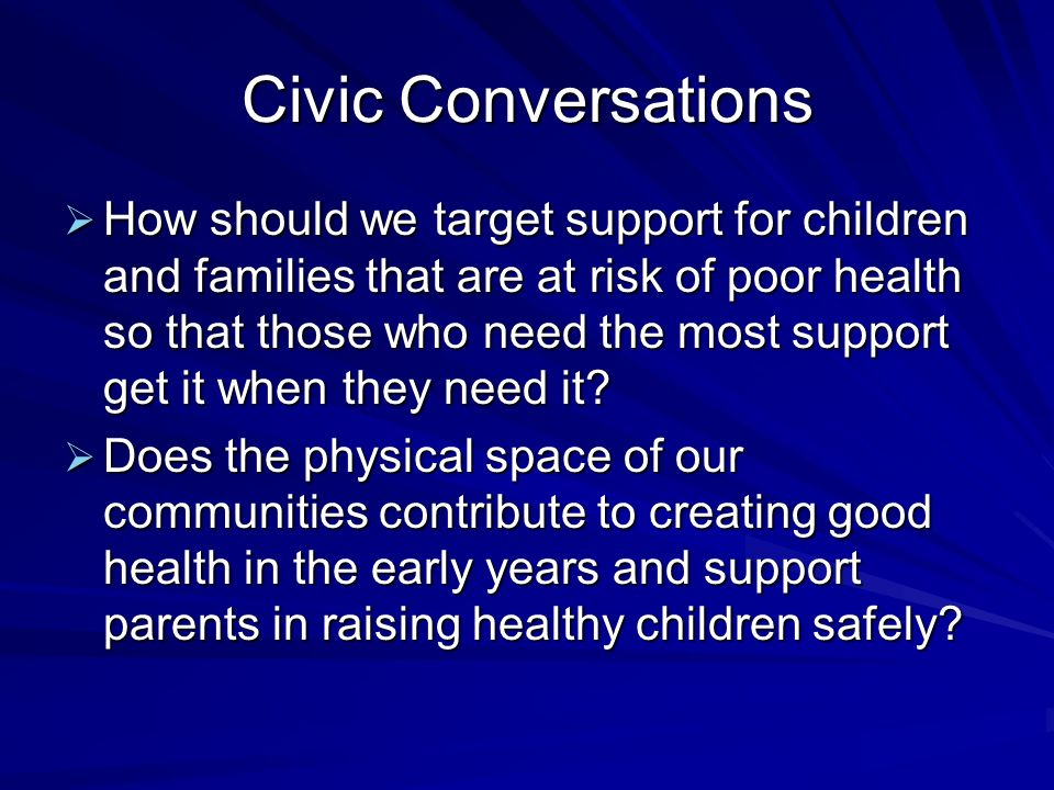 Civic Conversations How should we target support for children and families that are at risk of poor health so that those who need the most support get it when they need it.