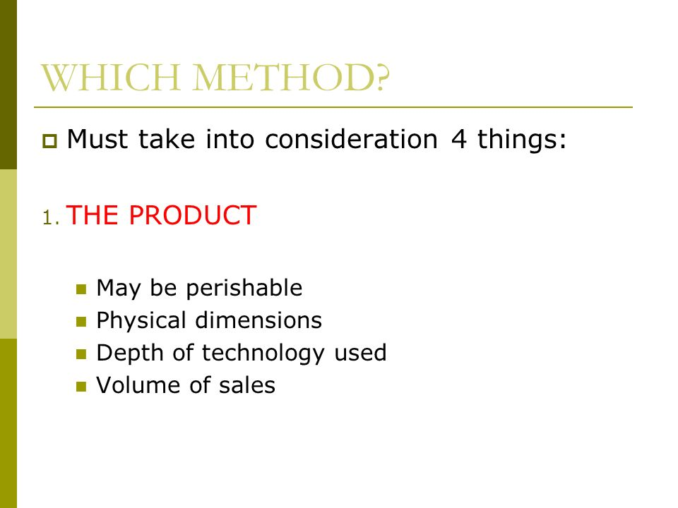 WHICH METHOD. Must take into consideration 4 things: 1.