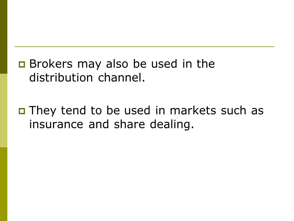 Brokers may also be used in the distribution channel.