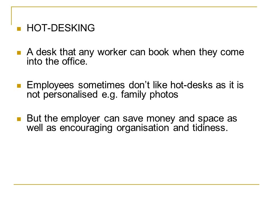 HOT-DESKING A desk that any worker can book when they come into the office.