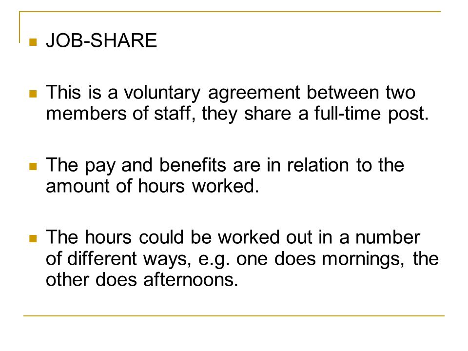 JOB-SHARE This is a voluntary agreement between two members of staff, they share a full-time post.