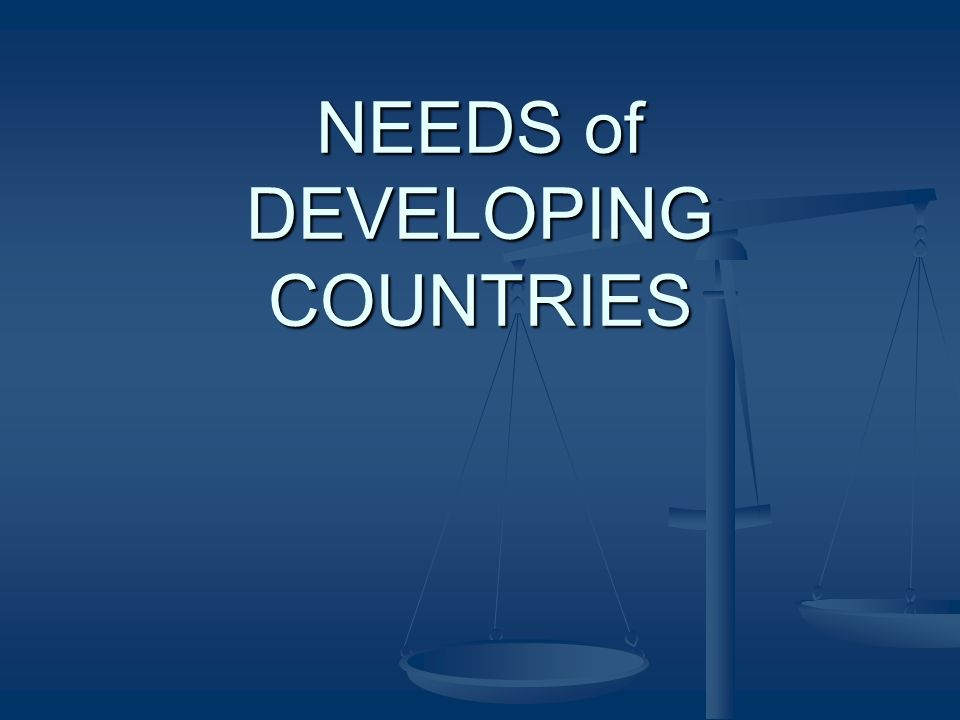 NEEDS of DEVELOPING COUNTRIES