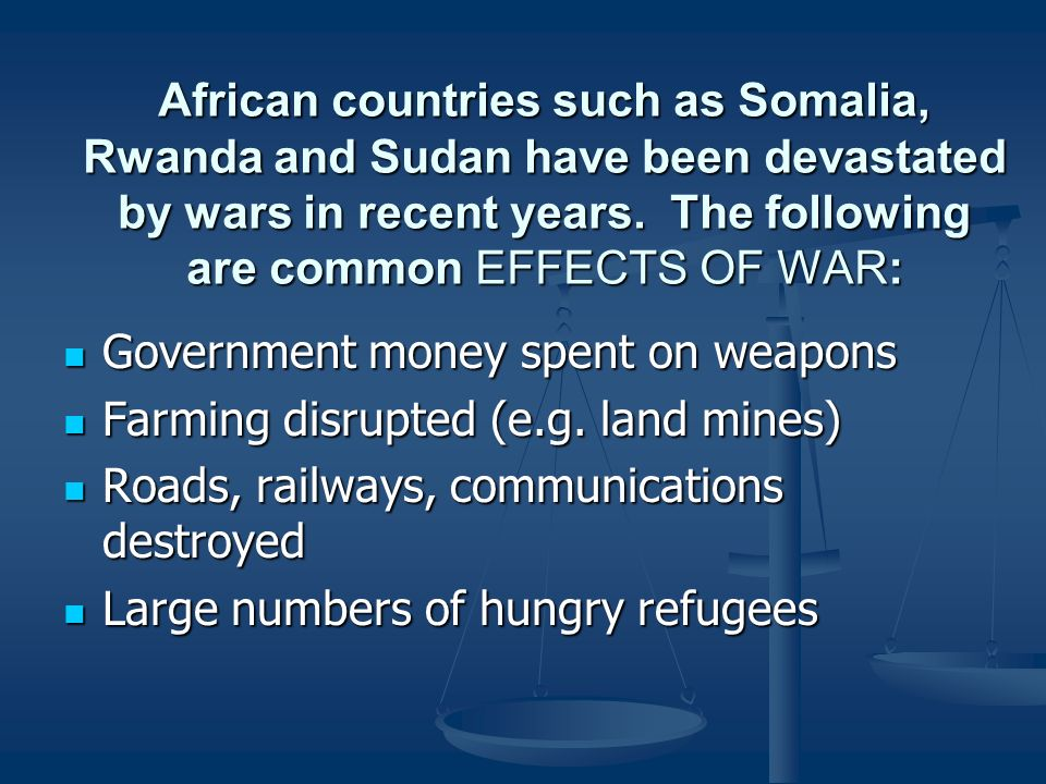 African countries such as Somalia, Rwanda and Sudan have been devastated by wars in recent years.