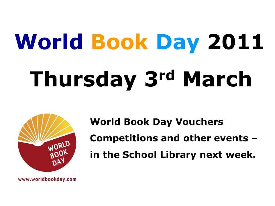 World Book Day 2011 Thursday 3 rd March World Book Day Vouchers Competitions and other events – in the School Library next week.
