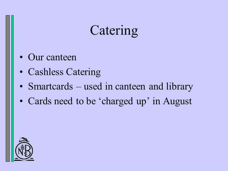 Catering Our canteen Cashless Catering Smartcards – used in canteen and library Cards need to be charged up in August
