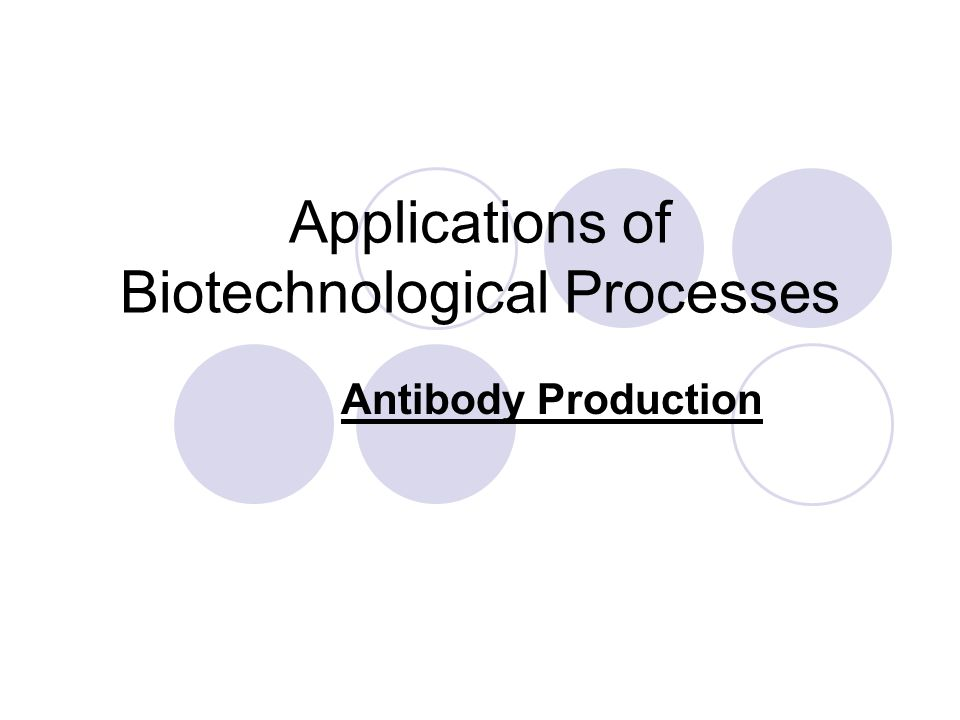 Applications of Biotechnological Processes Antibody Production