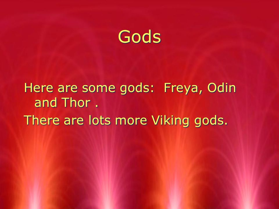 This is all about Viking gods. If you have any questions ask at the end.