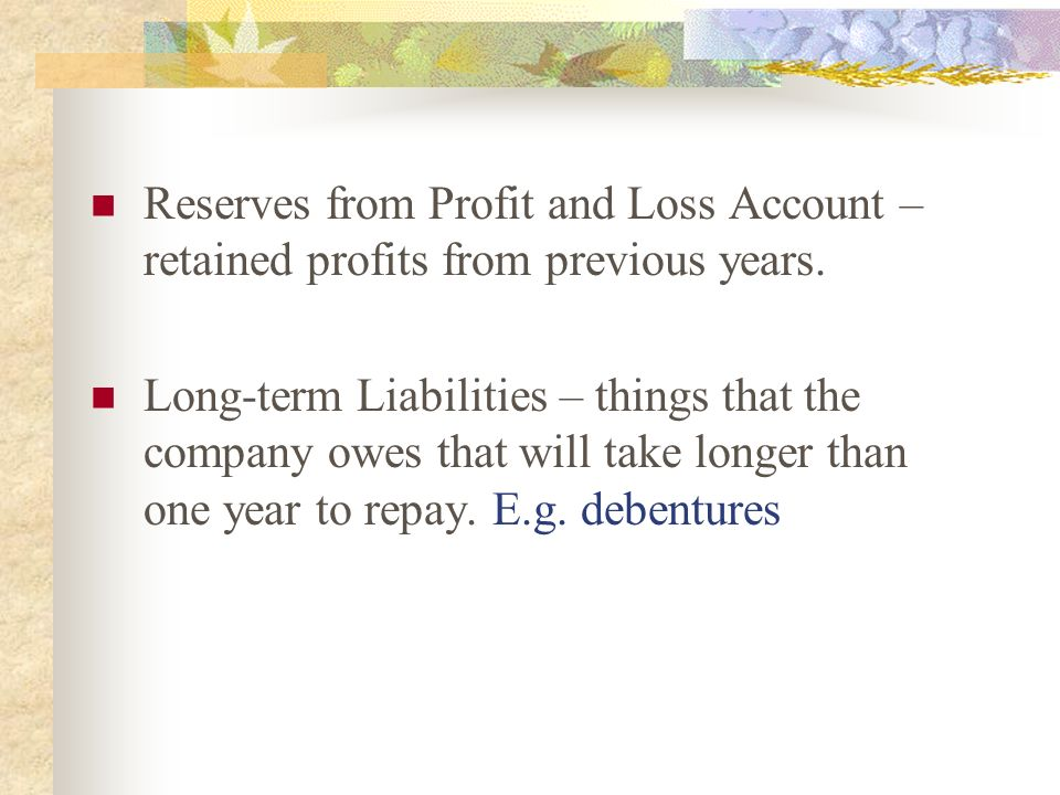 Reserves from Profit and Loss Account – retained profits from previous years.