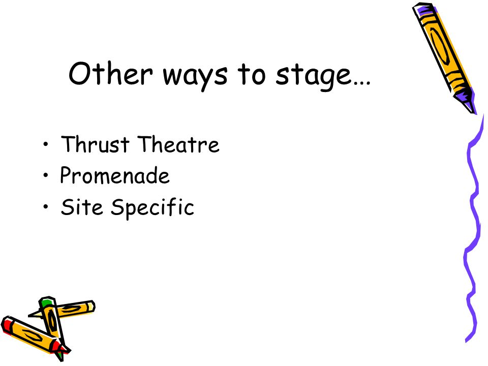 Other ways to stage… Thrust Theatre Promenade Site Specific
