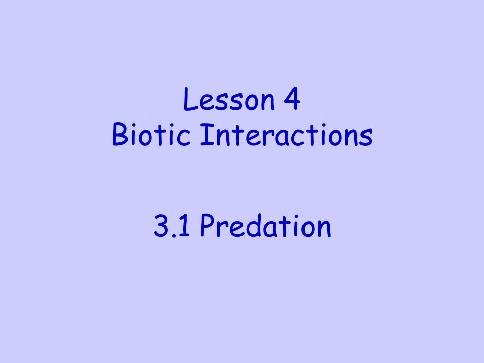 Lesson 4 Biotic Interactions 3.1 Predation