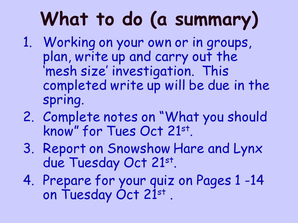 What to do (a summary) 1.Working on your own or in groups, plan, write up and carry out the mesh size investigation.