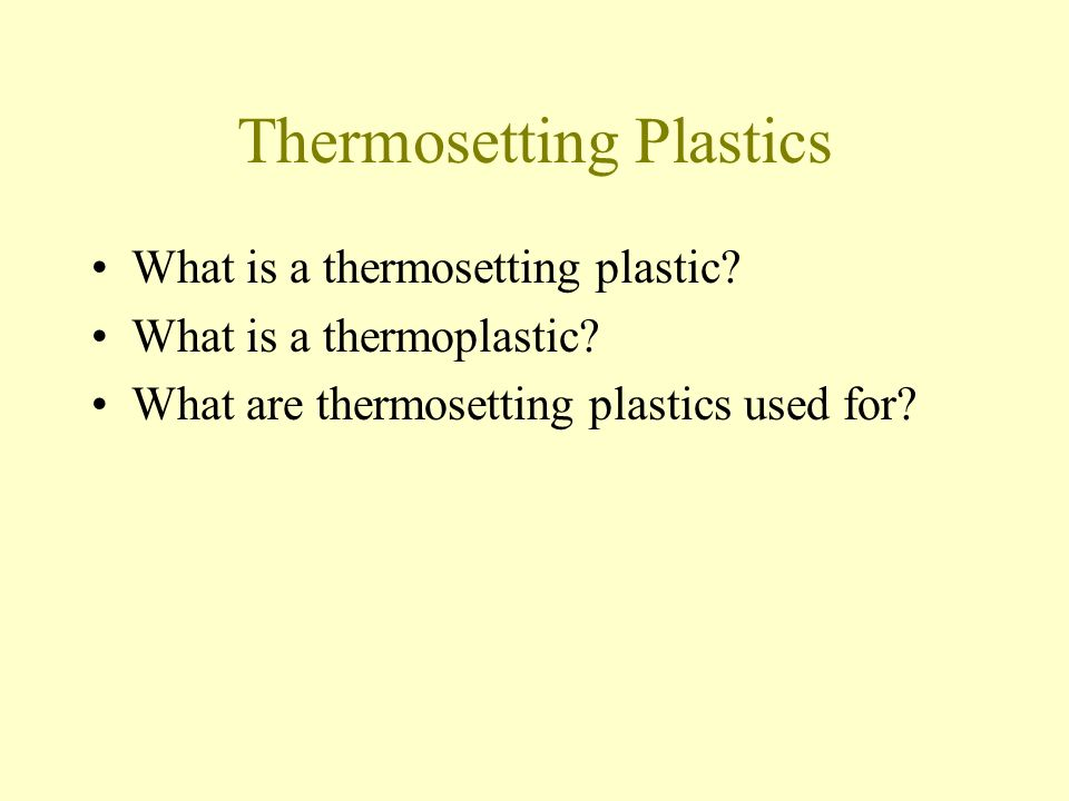 Thermosetting Plastics What is a thermosetting plastic.