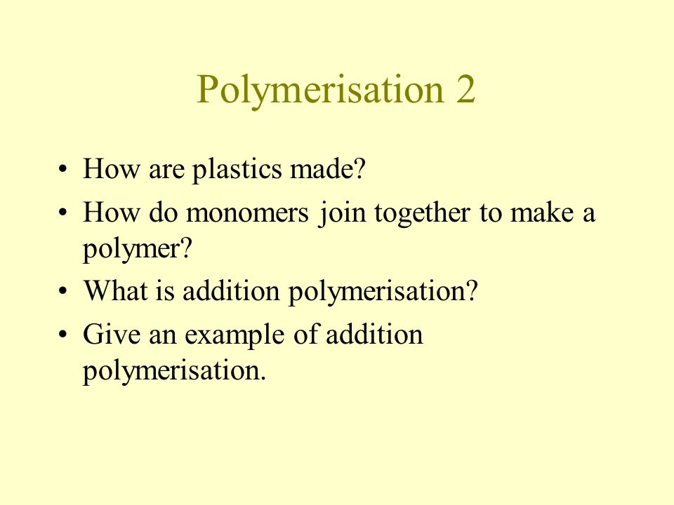 Polymerisation 2 How are plastics made. How do monomers join together to make a polymer.